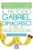 Il Metodo Gabriel - Dimagrisci con la Visualizzazione  Jon Gabriel   Macro Edizioni
