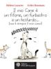 Il mio cane è un fifone, un furbastro e un testardo… (ma è sempre il mio cane)  Hélène Lasserre Gilles Bonotaux  L'Età dell'Acquario Edizioni