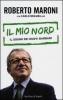 Il mio nord  Roberto Maroni Carlo Brambilla  Sperling & Kupfer