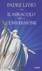 Il miracolo della conversione  Padre Livio   Piemme