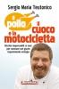 Il pollo, il cuoco e la motocicletta  Sergio Maria Teutonico   Anteprima