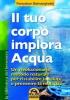 Il tuo corpo implora acqua (Copertina rovinata)  Fereydoon Batmanghelidj   Macro Edizioni