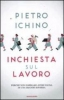 Inchiesta sul lavoro  Pietro Ichino   Mondadori