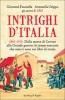 Intrighi d'Italia. 1861-1915. Dalla morte di Cavour alla Grande Guerra  Giovanni Fasanella Antonella Grippo  Sperling & Kupfer