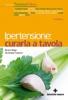 Ipertensione: curarla a tavola  Bruno Brigo Giuseppe Capano  Tecniche Nuove