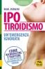 Ipotiroidismo. Un'emergenza ignorata  Raul Vergini   Macro Edizioni