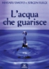 L'acqua che guarisce  Masaru Emoto Jurgen Fliege  Edizioni Mediterranee