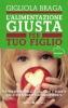 L'alimentazione giusta per tuo figlio  Gigliola Braga   Sperling & Kupfer