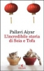 L'incredibile storia di Soia e Tofu  Pallavi Aiyar   Feltrinelli