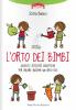 L'orto dei bimbi. Giochi e attività didattiche per creare insieme ai bambini un orto bio  Serena Bonura   Terra Nuova Edizioni