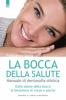 La bocca della salute. Manuale di dentosofia olistica  Francesco Santi   Edizioni il Punto d'Incontro