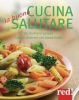 La buona cucina salutare  Autori Vari   Red Edizioni
