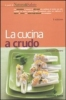 La cucina a crudo (Vecchia edizione)  Giuseppe Capano   Tecniche Nuove
