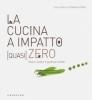 La cucina a impatto (quasi) zero  Tommaso Fara Lisa Casali  Gribaudo