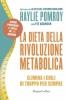 La dieta della rivoluzione metabolica  Haylie Pomroy   Harper Collins