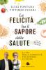 La felicità ha il sapore della salute  Luigi Fontana Vittorio Fusari  Slow Food Editore