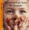 La mamma è più buona del cioccolato  Gabriela Fiore Mirco Zilio  Piemme