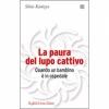 La paura del lupo cattivo  Silvia Kanizsa   Raffaello Cortina Editore