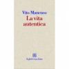 La vita autentica  Vito Mancuso   Raffaello Cortina Editore