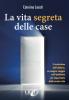 La Vita Segreta delle Case  Caterina Locati   Uno Editori