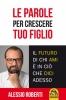 Le Parole per Crescere Tuo Figlio (Copertina rovinata)  Alessio Roberti   Macro Edizioni