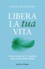 Libera la tua vita  Lucia Giovannini   Sperling & Kupfer