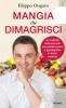 Mangia che Dimagrisci  Filippo Ongaro   Piemme