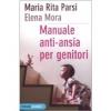 Manuale anti-ansia per genitori  Maria Rita Parsi Elena Mora  Piemme