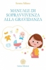 Manuale di sopravvivenza alla gravidanza  Serena Milano   Anima Edizioni