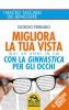 Migliora la tua Vista con la Ginnastica per gli Occhi (Copertina rovinata)  Giorgio Ferrario   Macro Edizioni