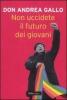 Non uccidete il futuro dei giovani  Don Andrea Gallo   Baldini Castoldi Dalai