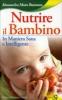 Nutrire il Bambino  Alessandra Moro Buronzo   Edizioni Sì