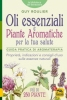 Oli Essenziali e Piante Aromatiche per la tua Salute  Guy Roulier   Macro Edizioni
