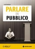 Parlare in pubblico  Scott Berkun   Tecniche Nuove