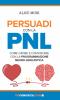 Persuadi con la PNL  Alice Muir   Unicomincazione