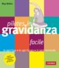 Pilates facile in gravidanza  Meg Walker   Vallardi Editore