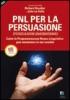 PNL per la Persuasione (Persuasion Engineering)  Richard Bandler John La Valle  Alessio Roberti