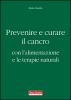 Prevenire e curare il cancro  Paolo Giordo   Terra Nuova Edizioni