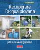 Recuperare l'acqua piovana per il giardino e la casa  Karl Heinz Böse   Terra Nuova Edizioni