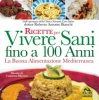 Ricette per Vivere Sani fino a 100 Anni  Roberto Antonio Bianchi   Macro Edizioni