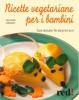 Ricette Vegetariane per i Bambini  Giuliana Lomazzi   Red Edizioni