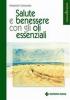 Salute e benessere con gli oli essenziali  Alessandro Camporese   Tecniche Nuove
