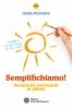 Semplifichiamo! Semplicità volontaria in pillole  Cinzia Picchioni   L'Età dell'Acquario Edizioni