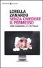 Senza chiedere il permesso  Lorella Zanardo   Feltrinelli