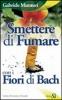 Smettere di Fumare con i Fiori di Bach  Gabriele Muratori   Edizioni Sì