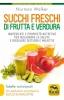 Succhi Freschi di Frutta e Verdura  Norman Walker   Macro Edizioni