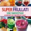 Super Frullati - 100 Smoothie  Julie Morris   Macro Edizioni