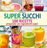 Super Succhi - 100 Ricette  Julie Morris   Macro Edizioni