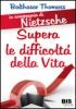 Supera le Difficoltà della Vita - In Compagnia di Nietzsche  Balthasar Thomass   Bis Edizioni
