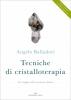 Tecniche di Cristalloterapia  Angelo Balladori   Edizioni Enea